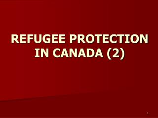 REFUGEE PROTECTION IN CANADA (2)