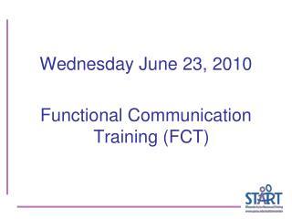 Wednesday June 23, 2010 Functional Communication Training (FCT)