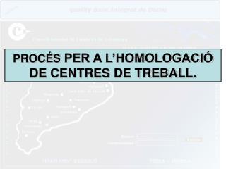 PROCÉS  PER A L'HOMOLOGACIÓ DE CENTRES DE  TREBALL.