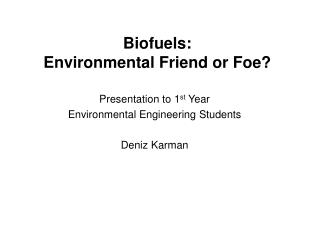Biofuels:  Environmental Friend or Foe?
