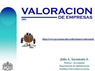 Julio A. Sarmiento S. Profesor - investigador Departamento de administración
