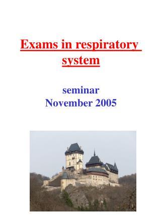 Exams in respiratory  system seminar November 2005
