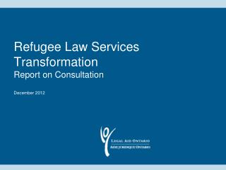 Refugee Law Services Transformation Report on Consultation December 2012