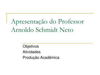 Apresenta��o do Professor Arnoldo Schmidt Neto