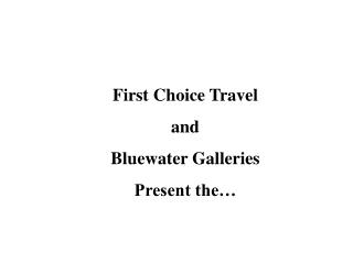 First Choice Travel and Bluewater Galleries Present the…