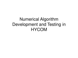 Numerical Algorithm Development and Testing in HYCOM