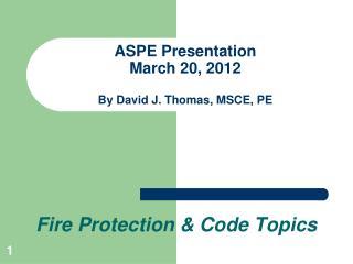 ASPE Presentation  March 20, 2012 By David J. Thomas, MSCE, PE