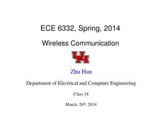 ECE 6332, Spring, 2014 Wireless Communication