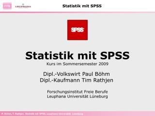 Statistik mit SPSS Kurs im Sommersemester 2009 Dipl.-Volkswirt Paul Böhm