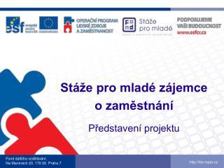 Stáže pro mladé zájemce  o zaměstnání Představení projektu