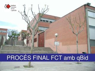 PROCÉS FINAL FCT amb qBid