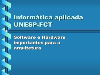 Informática aplicada UNESP-FCT