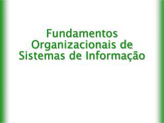 Fundamentos Organizacionais de Sistemas de Informação