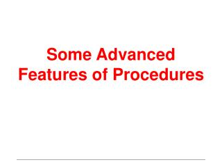Some Advanced Features of Procedures