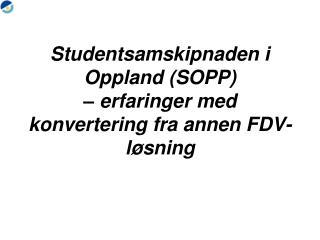 Studentsamskipnaden i Oppland (SOPP) – erfaringer med konvertering fra annen FDV-løsning