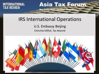 IRS International Operations U.S. Embassy Beijing Chinchie Killfoil, Tax Attaché