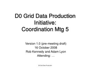 D0 Grid Data Production Initiative: Coordination Mtg 5
