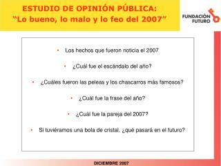 """ESTUDIO DE OPINIÓN PÚBLICA: """"Lo bueno, lo malo y lo feo del 2007"""""""