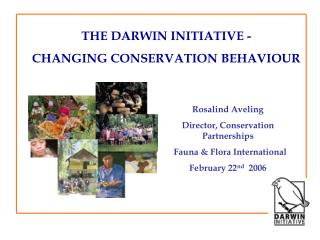 THE DARWIN INITIATIVE -  CHANGING CONSERVATION BEHAVIOUR