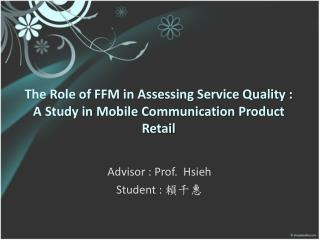 The Role of FFM in Assessing Service Quality :  A Study in Mobile Communication Product Retail