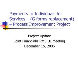 Payments to Individuals for Services – (G forms replacement) – Process Improvement Project