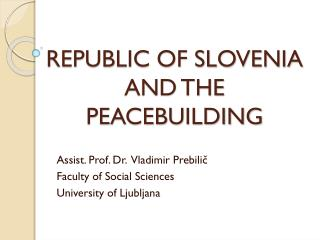 REPUBLIC OF SLOVENIA AND THE  PEACEBUILDING