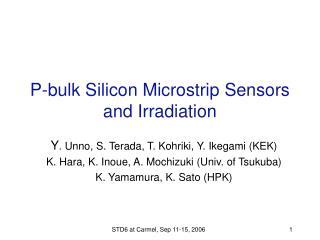 P-bulk Silicon Microstrip Sensors and Irradiation
