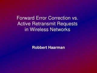 Forward Error Correction vs. Active Retransmit Requests in Wireless Networks