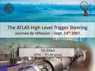 The ATLAS High Level Trigger Steering Journ�e de r�flexion � Sept. 14 th  2007