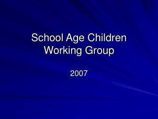School Age Children  Working Group