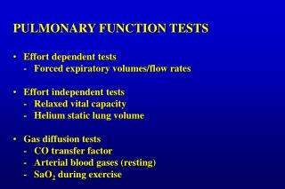 PULMONARY FUNCTION TESTS Effort dependent tests 	-	Forced expiratory volumes/flow rates