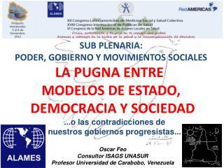 SUB PLENARIA: PODER, GOBIERNO Y MOVIMIENTOS SOCIALES LA PUGNA ENTRE  MODELOS DE ESTADO,