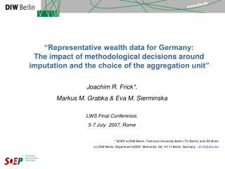 Joachim R. Frick*,  Markus M. Grabka & Eva M.  Sierminska LWS Final Conference,