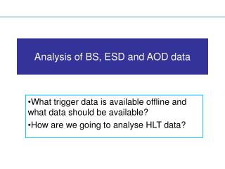 Analysis of BS, ESD and AOD data