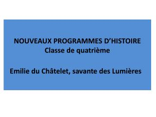 NOUVEAUX PROGRAMMES D HISTOIRE Classe de quatri me  Emilie du Ch telet, savante des Lumi res