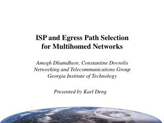 ISP and Egress Path Selection for Multihomed Networks Amogh Dhamdhere, Constantine Dovrolis