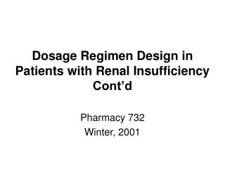 Dosage Regimen Design in Patients with Renal Insufficiency Cont'd