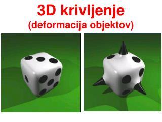 3D krivljenje (deformacija objektov)