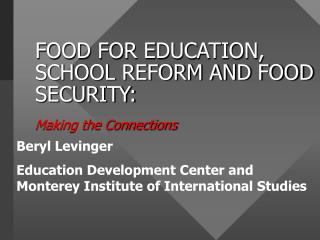 FOOD FOR EDUCATION, SCHOOL REFORM AND FOOD SECURITY: