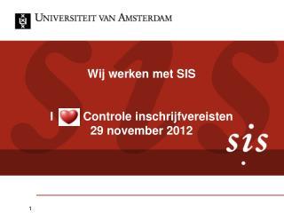 Wij werken met SIS I         Controle inschrijfvereisten 29 november 2012