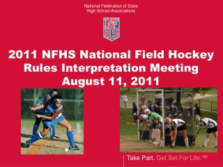 2011 NFHS National Field Hockey Rules Interpretation Meeting August 11, 2011