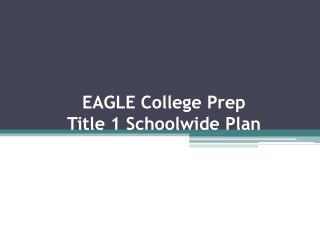 EAGLE College Prep Title 1 Schoolwide Plan