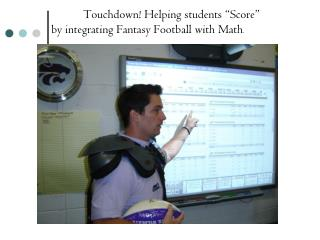 "Touchdown! Helping students ""Score"" by integrating Fantasy Football with Math ."