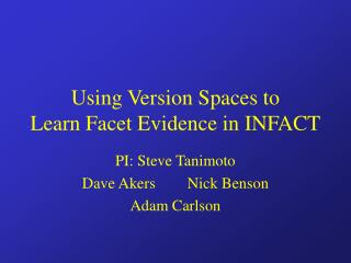 Using Version Spaces to  Learn Facet Evidence in INFACT