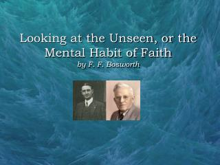Looking at the Unseen, or the Mental Habit of Faith by F. F. Bosworth