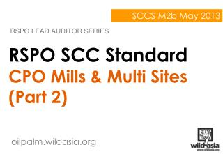RSPO SCC Standard CPO Mills & Multi Sites (Part 2)