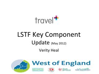LSTF Key Component Update  (May 2012) Verity Heal