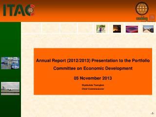 Annual Report (2012/2013) Presentation to the Portfolio Committee on Economic Development