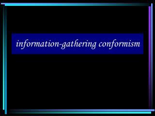 information-gathering conformism
