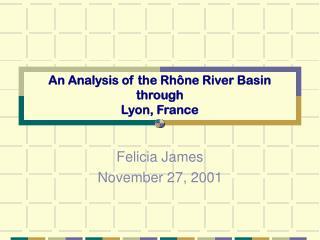 An Analysis of the Rh ne River Basin through Lyon, France